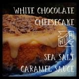 White Chocolate Cheesecake with Sea Salt CaramelSauce